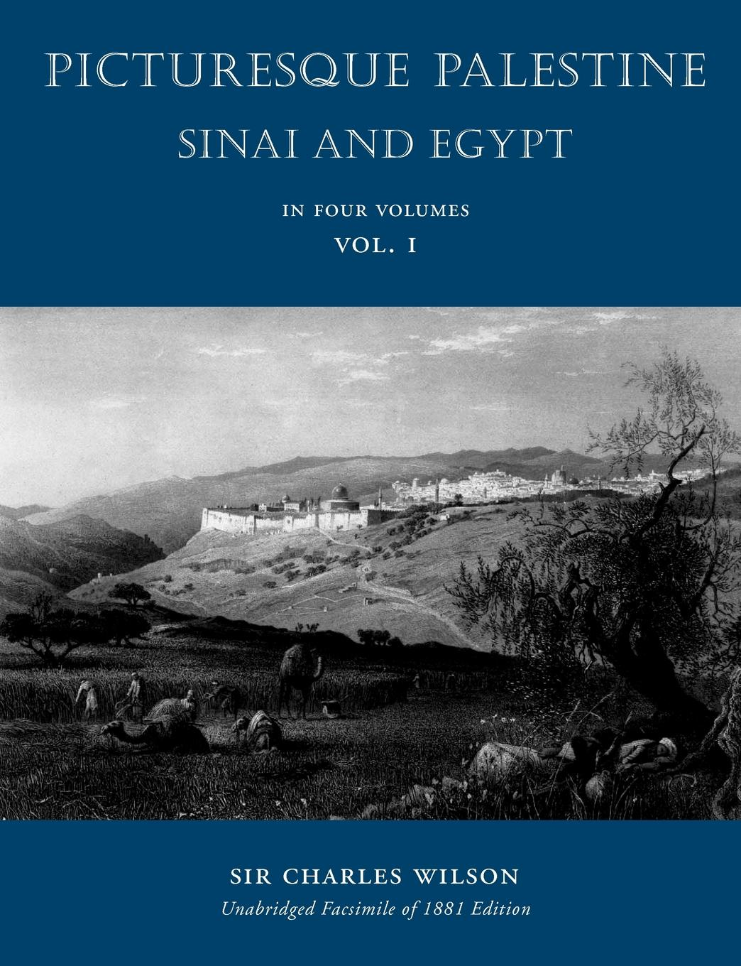 Charles Wilson Picturesque Palestine. Sinai and Egypt: Volume I