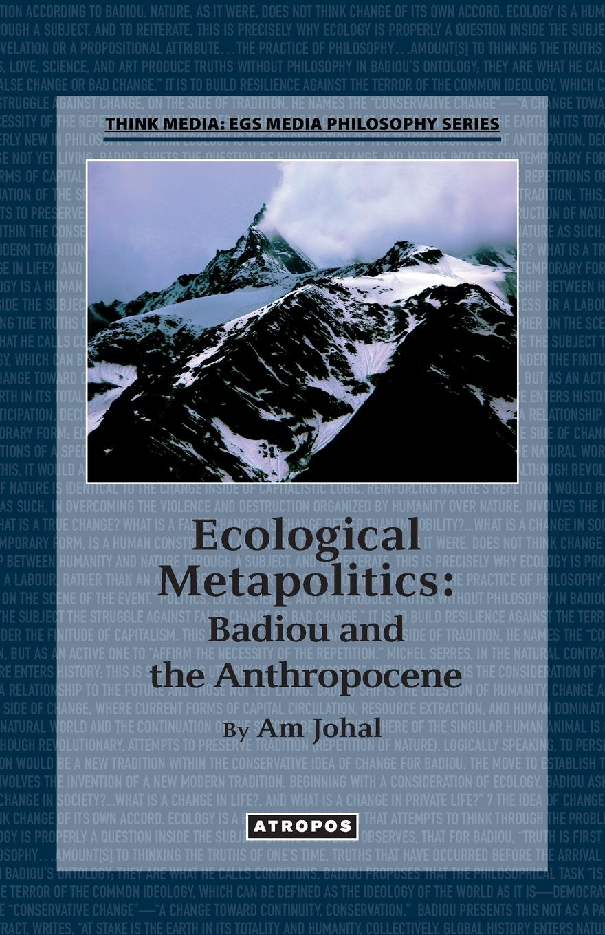 Am Johal Ecological Metapolitics. Badiou and the Anthropocene being ecological