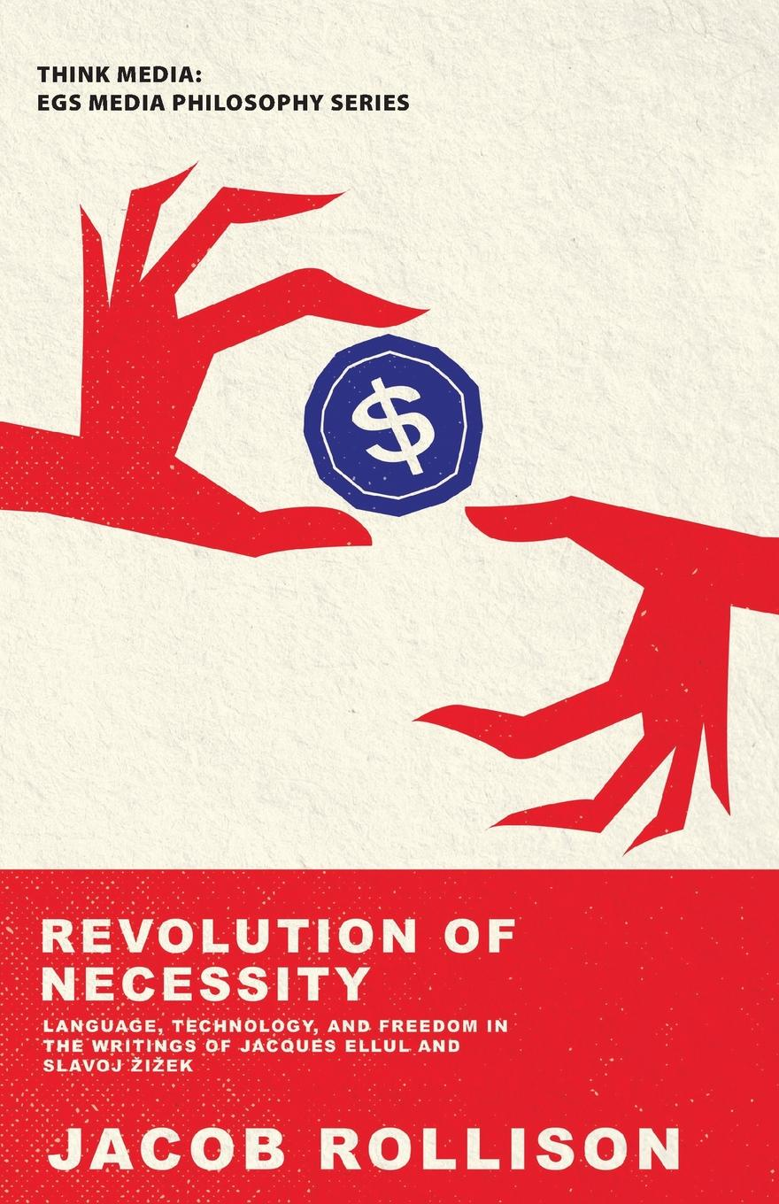 Jacob Rollison Revolution of Necessity. Language, Technique, and Freedom in the Writings of Jacques Ellul and Slavoj Zizek jacques ferran ourika revolution