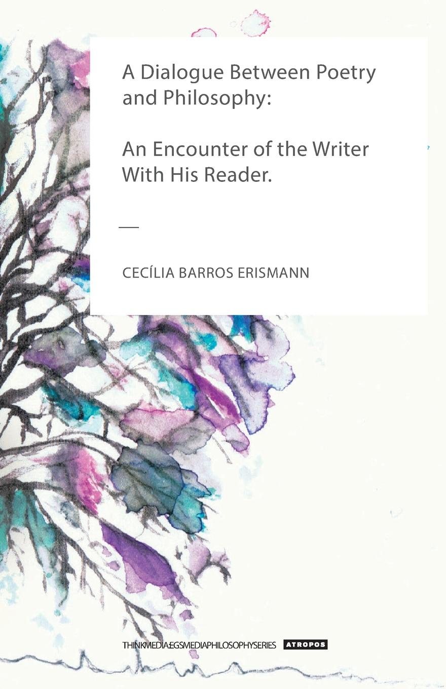 Cecília Barros Erismann A Dialogue Between Poetry and Philosophy. An Encounter of the Writer With His Reader ardsley ames encounter the poet