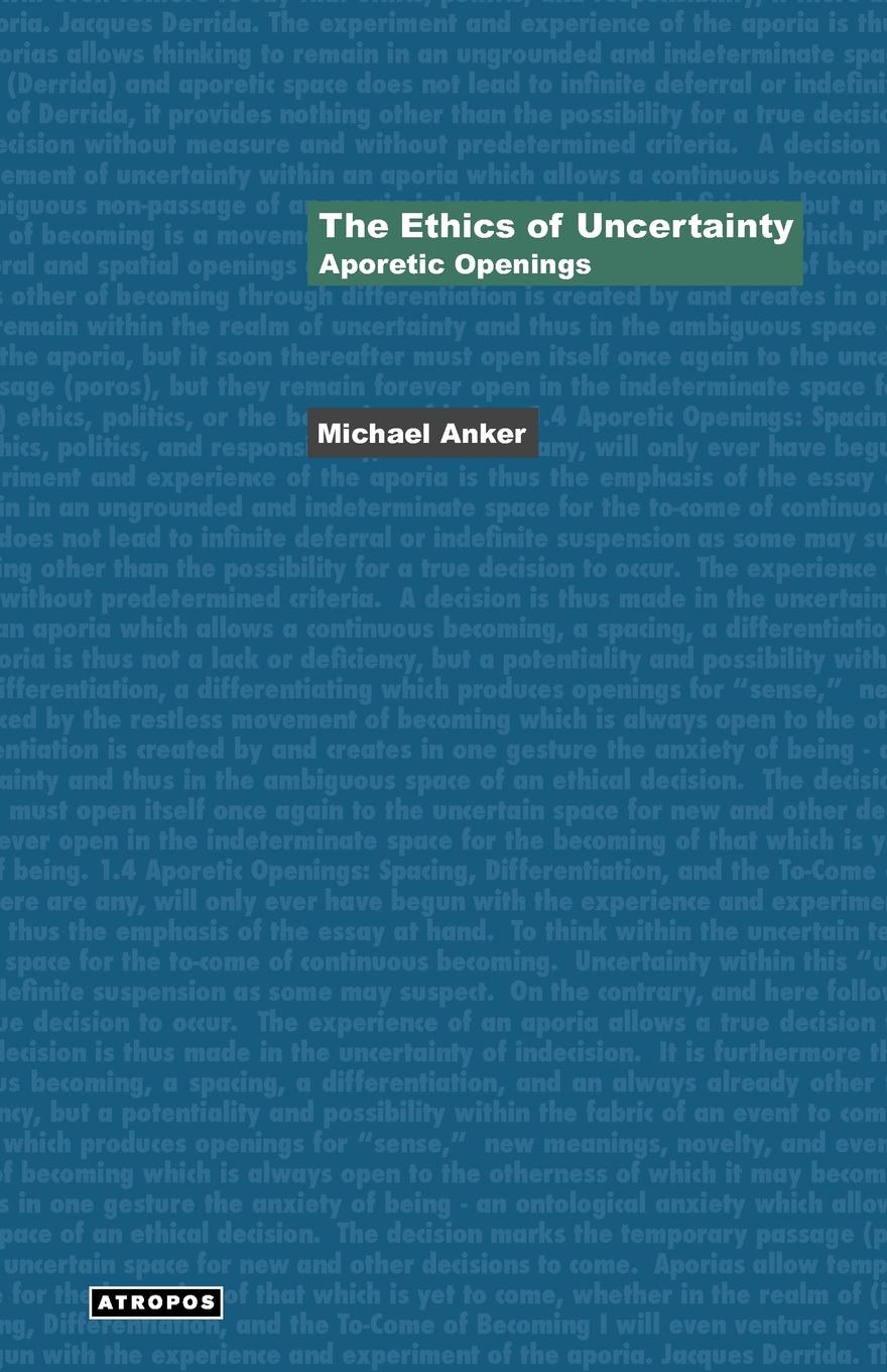 Michael Anker The Ethics of Uncertainty. Aporetic Openings