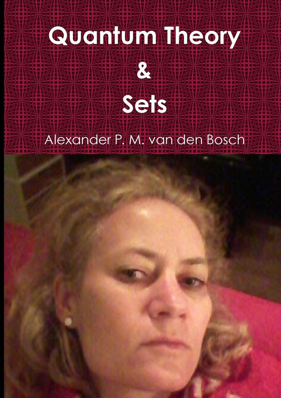 Alexander P. M. van den Bosch Quantum Theory & Sets недорго, оригинальная цена