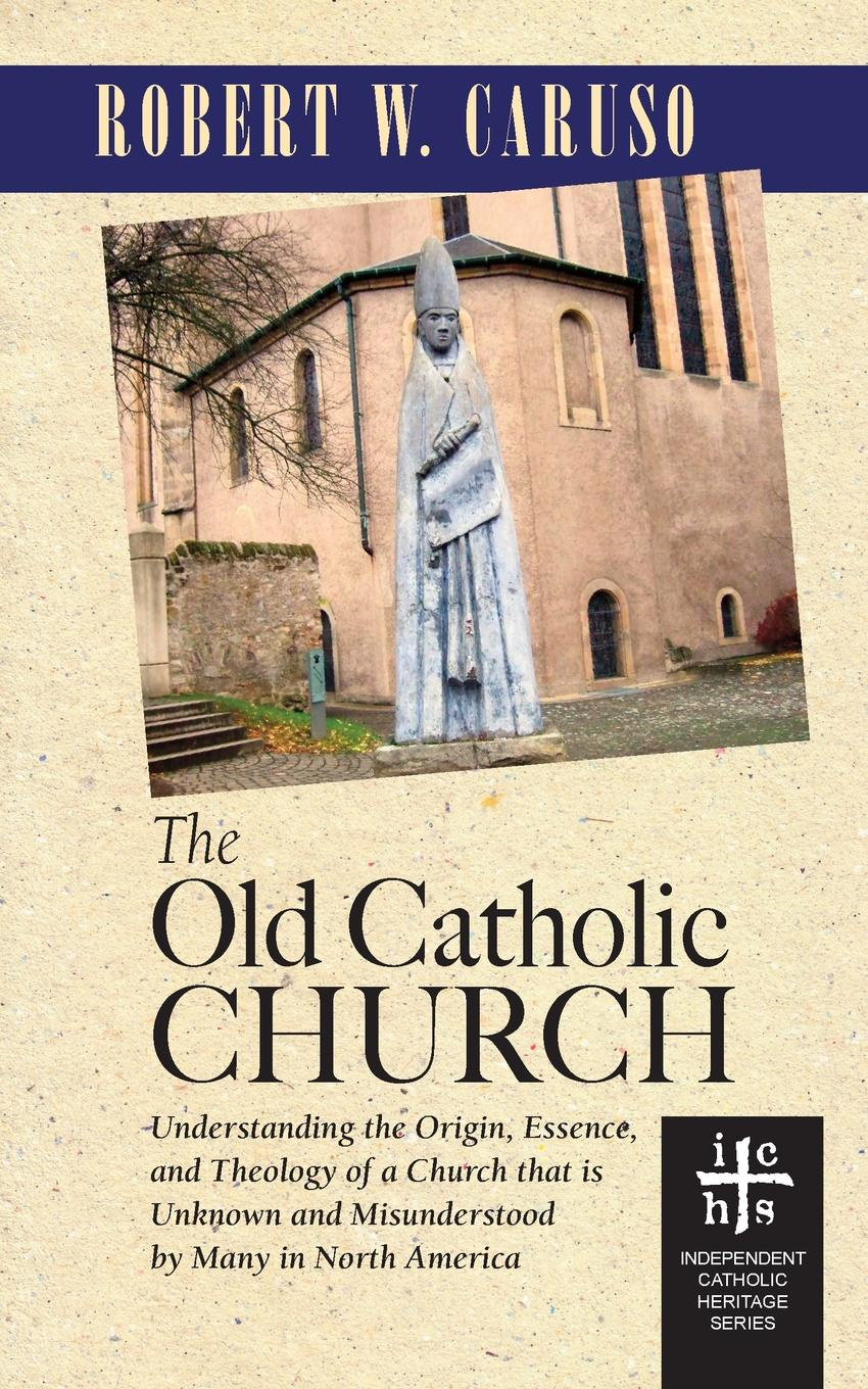 Robert W. Caruso The Old Catholic Church women can be priests in the catholic church a hermeneutical study