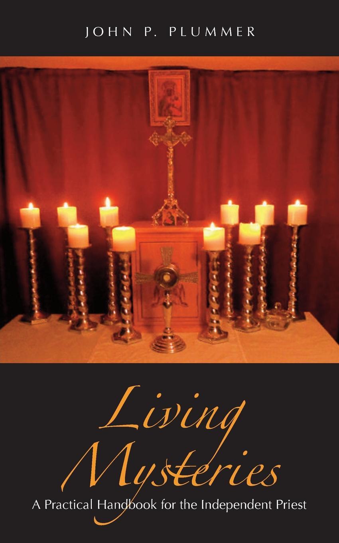 John P. Plummer Living Mysteries. A Practical Handbook for the Independent Priest