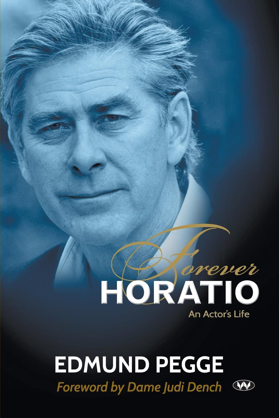Edmund Pegge Forever Horatio. An actor's life an actor s craft