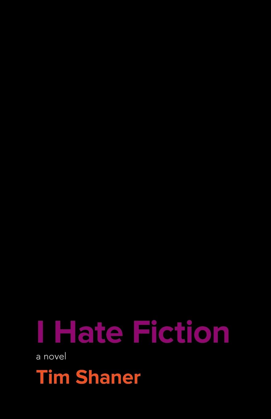 Tim Shaner I Hate Fiction