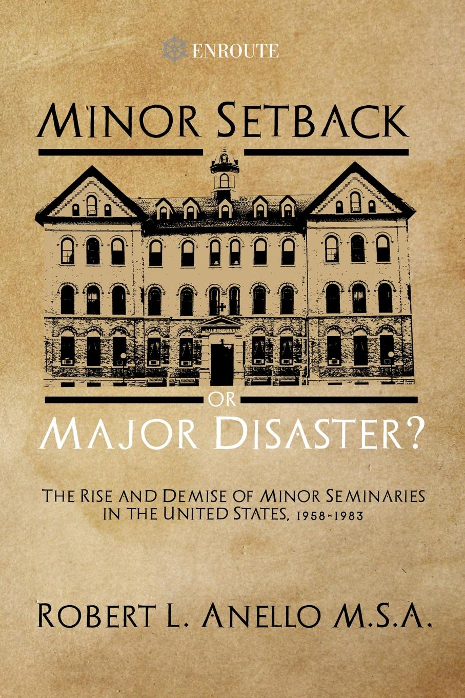 Robert Anello Minor Setback or Major Disaster?. The Rise and Demise of Minor Seminaries in the United States, 1958-1983 все цены