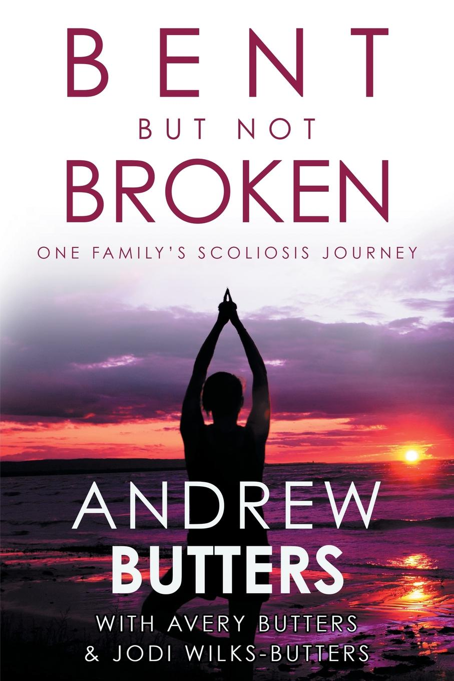 Andrew Butters, Avery Butters, Jodi Wilks-Butters Bent But Not Broken. One Family's Scoliosis Journey kaylee berry lifestyle blog planner journal lifestyle blogging content planner never run out of things to blog about again