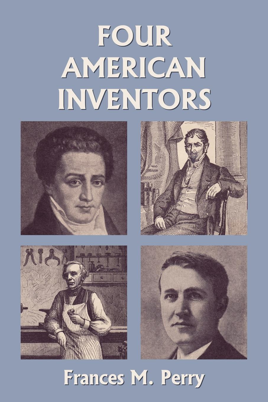 Frances M. Perry Four American Inventors (Yesterday's Classics) john melady breakthrough canada s greatest inventions and innovations