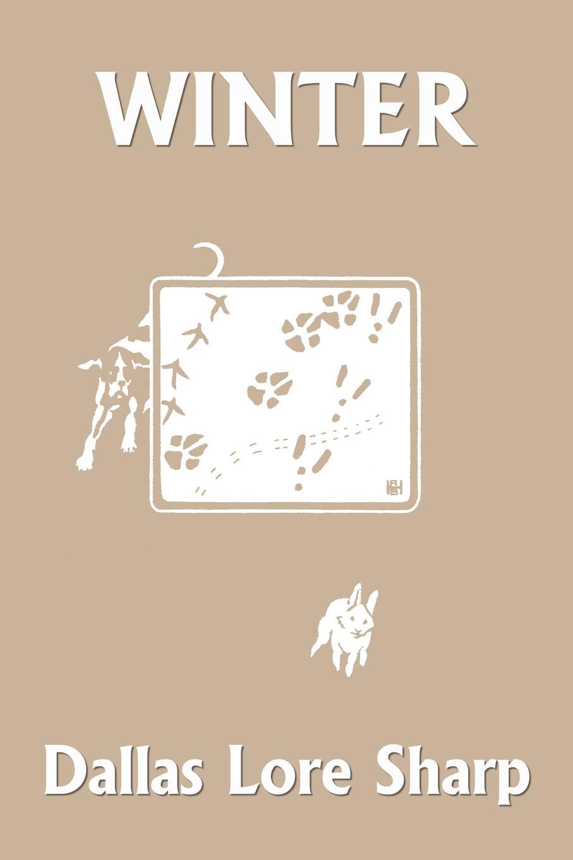 Dallas Lore Sharp Winter (Yesterday's Classics) sharp dallas lore wild life near home