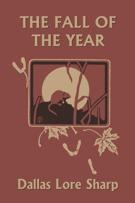 Dallas Lore Sharp, Robert Bruce Horsfall The Fall of the Year (Yesterday's Classics) sharp dallas lore wild life near home