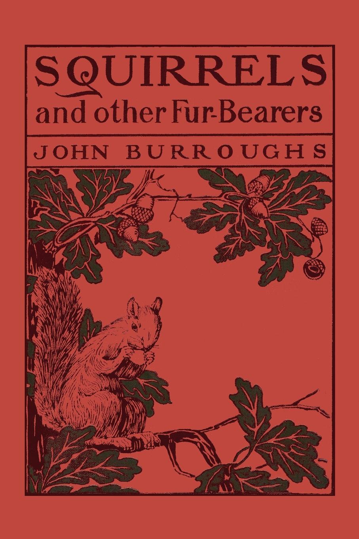 John Burroughs Squirrels and Other Fur-Bearers недорго, оригинальная цена