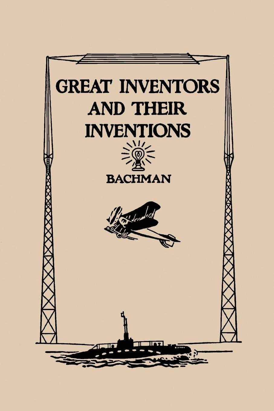 Frank P. Bachman Great Inventors and Their Inventions inventions