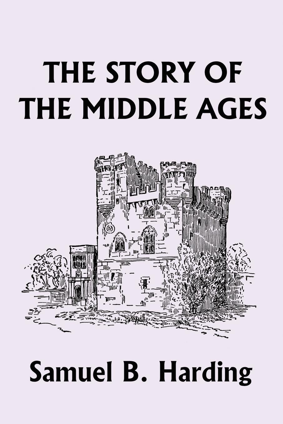 Samuel B. Harding The Story of the Middle Ages dominion of god – christendom and apocalypse in the middle ages