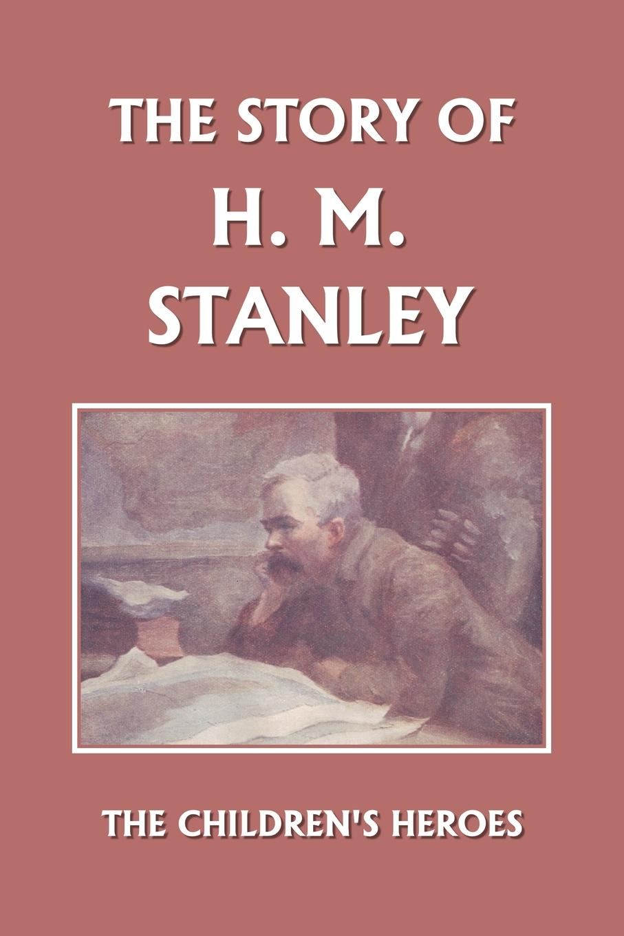 The Story of H. M. Stanley (Yesterday`s Classics)
