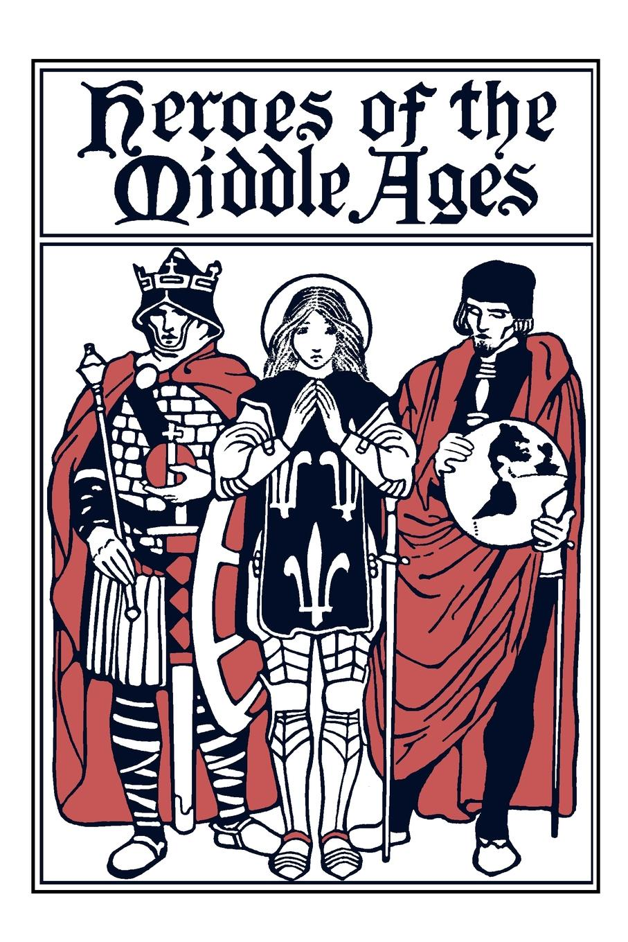 Eva March Tappan Heroes of the Middle Ages dominion of god – christendom and apocalypse in the middle ages