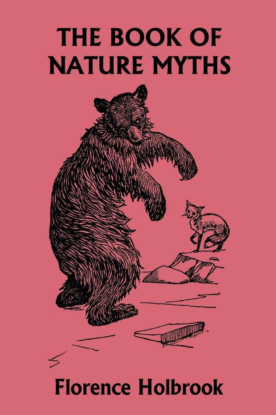 Florence Holbrook The Book of Nature Myths, Illustrated Edition (Yesterday's Classics) herford oliver a child s primer of natural history