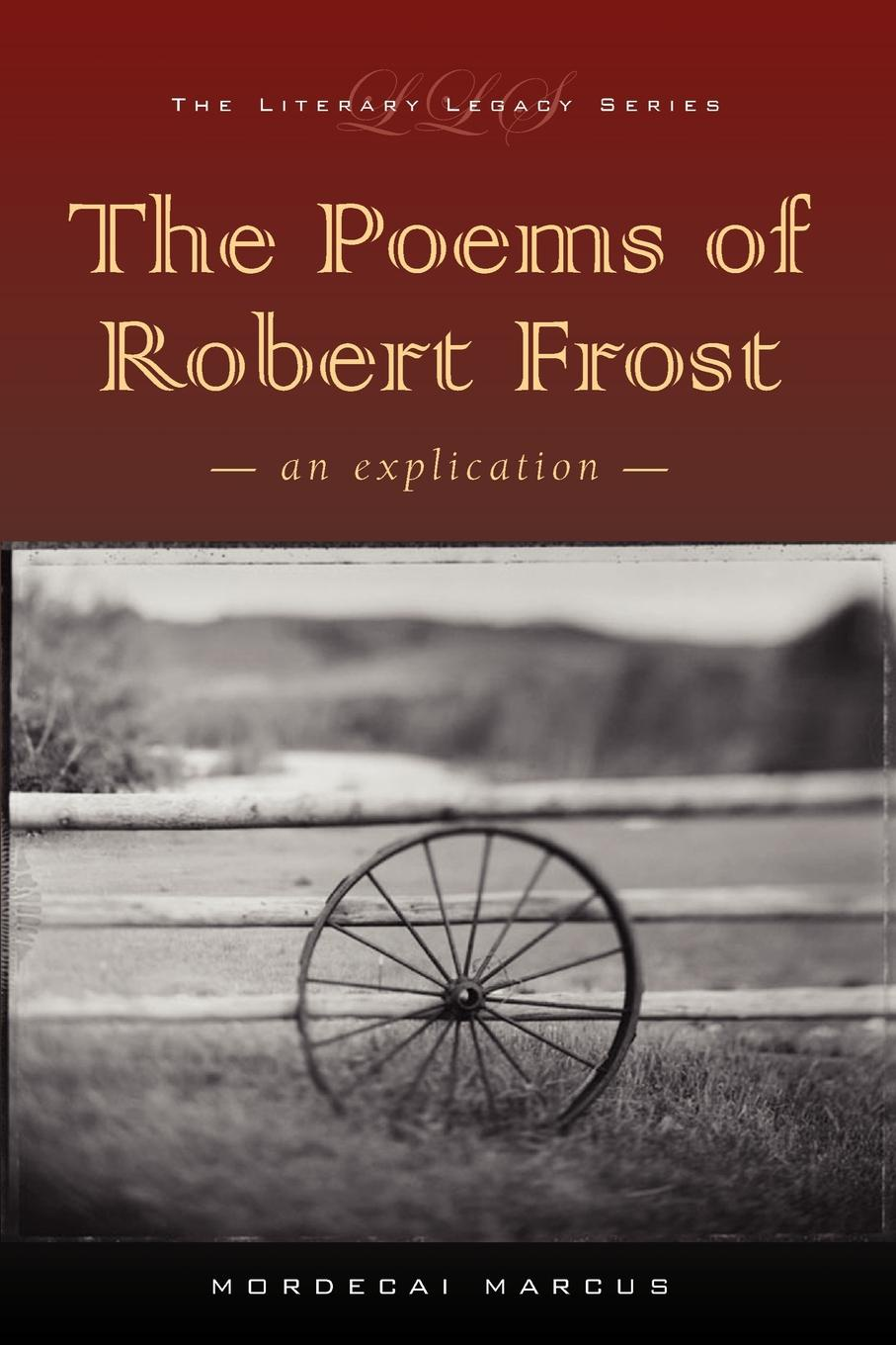 Mordecai Marcus The Poems of Robert Frost. An Explication robert frost the road not taken birches and other poems