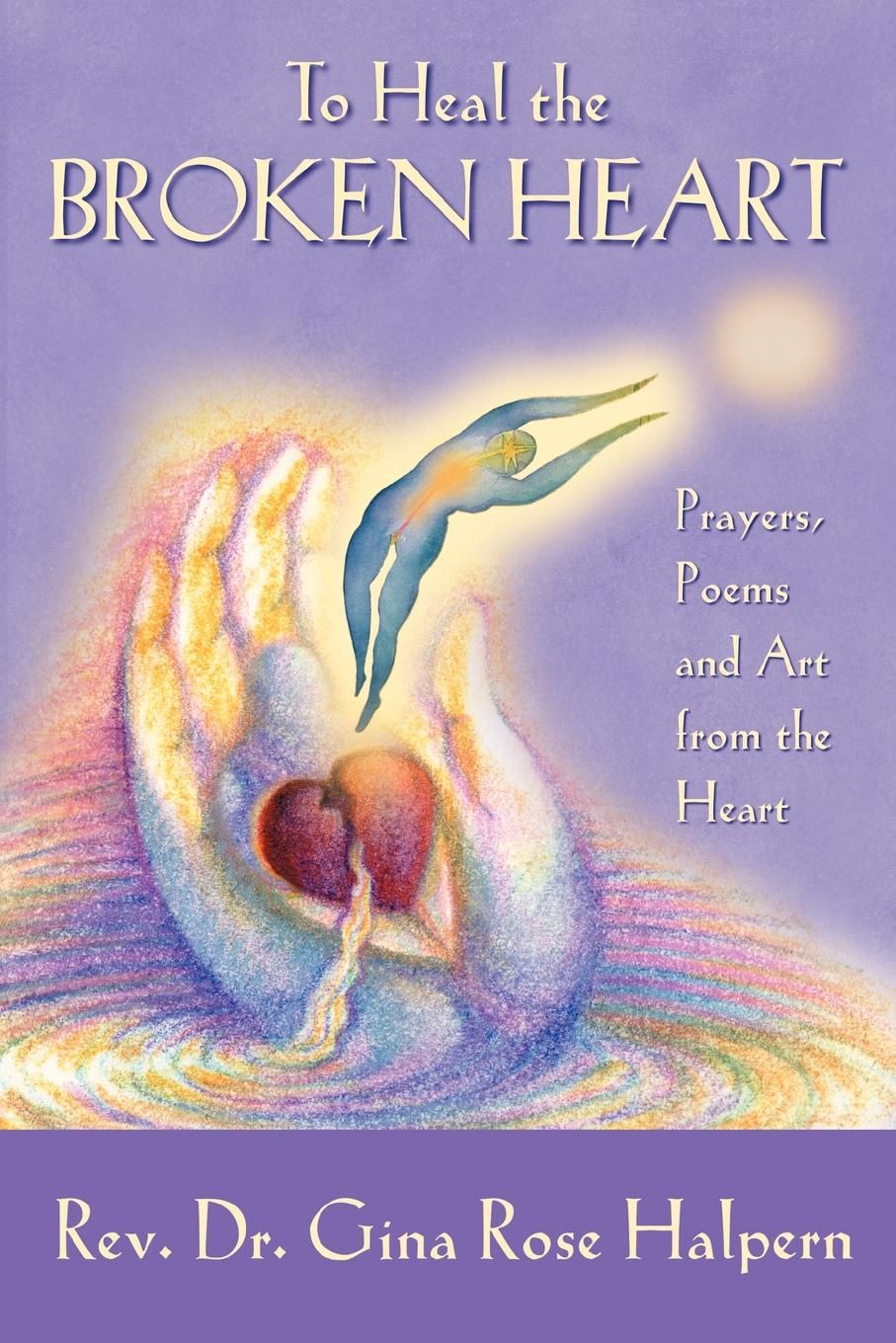 Gina Rose Halpern To Heal the Broken Heart ruth scofield wonders of the heart