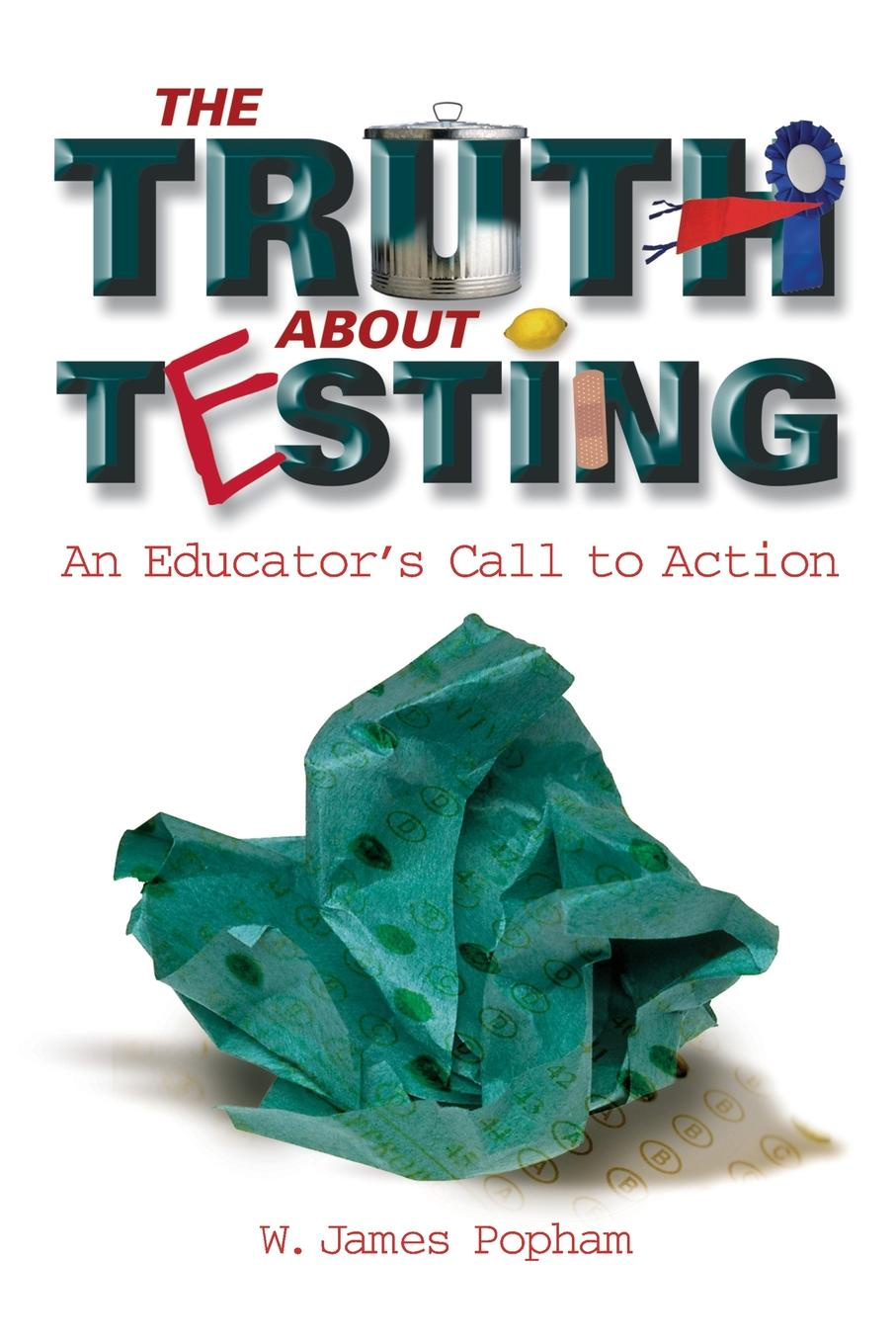 W. James Popham Truth about Testing. An Educator's Call to Action writing a college handbook 3ed – diagnostic achievement tests pr only
