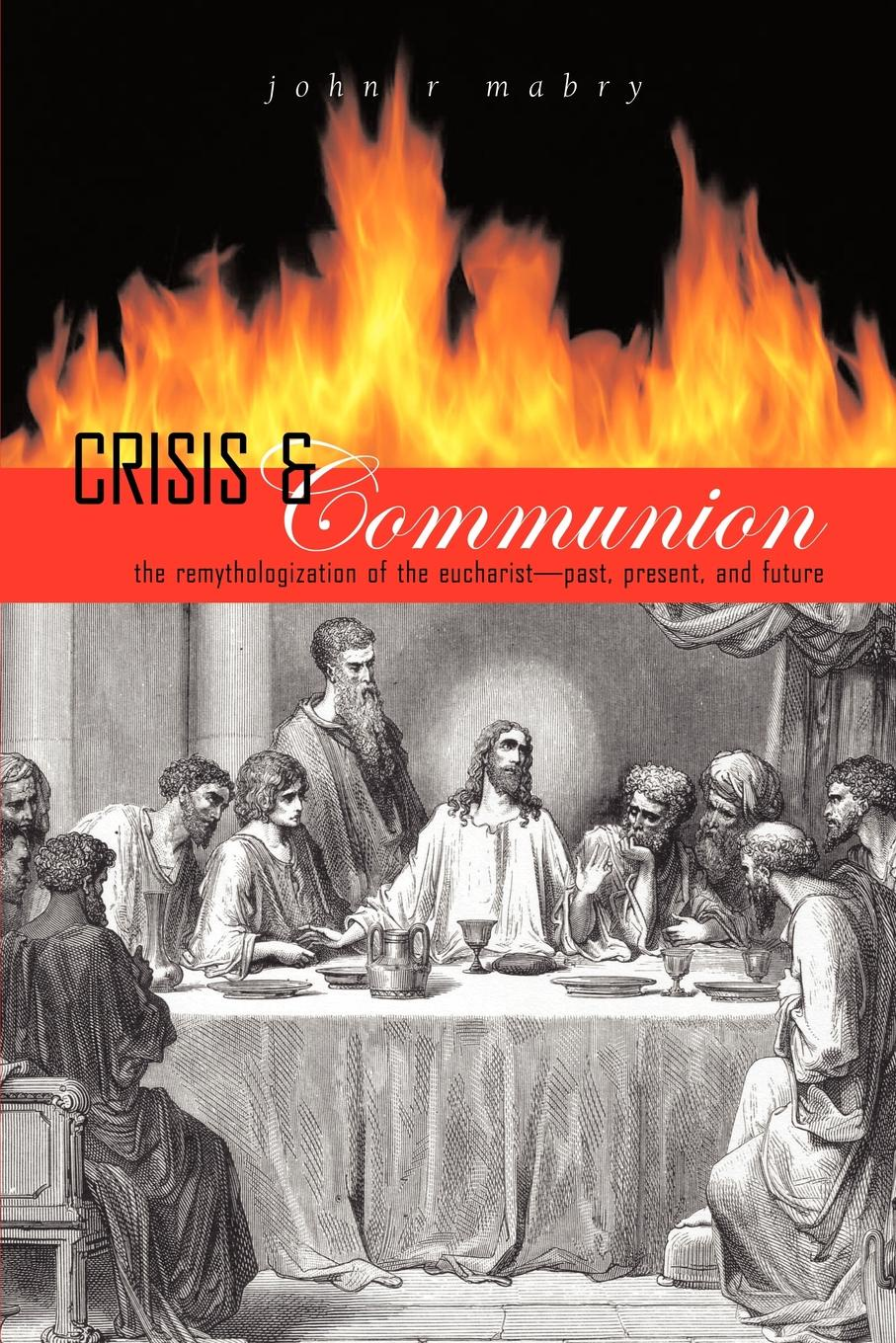 John R. Mabry Crisis and Communion. The Remythologization of the Eucharist john waggoner bailout what the rescue of bear stearns and the credit crisis mean for your investments