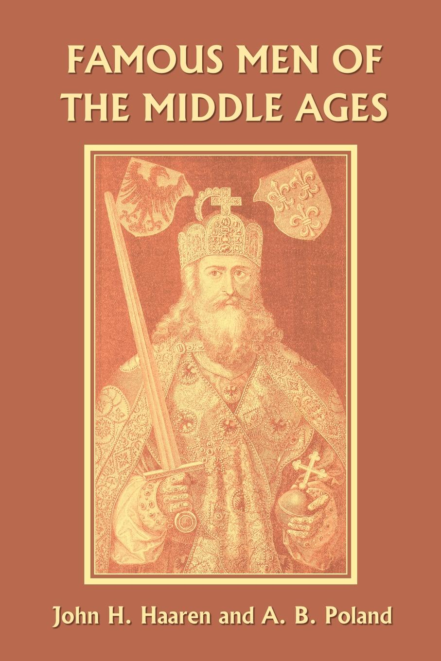 John H. Haaren, A. B. Poland Famous Men of the Middle Ages s lane poole a history of egypt vol 6 a history of egypt in the middle ages