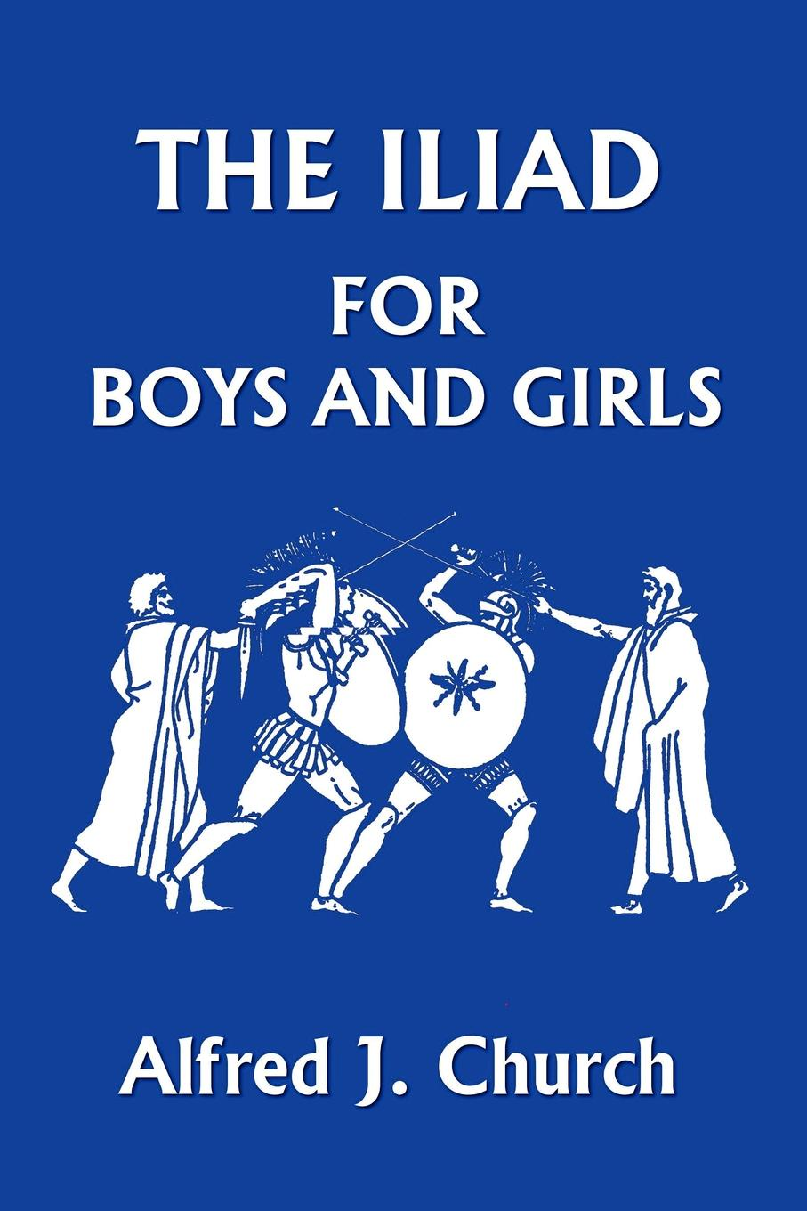 цена Alfred J. Church The Iliad for Boys and Girls онлайн в 2017 году