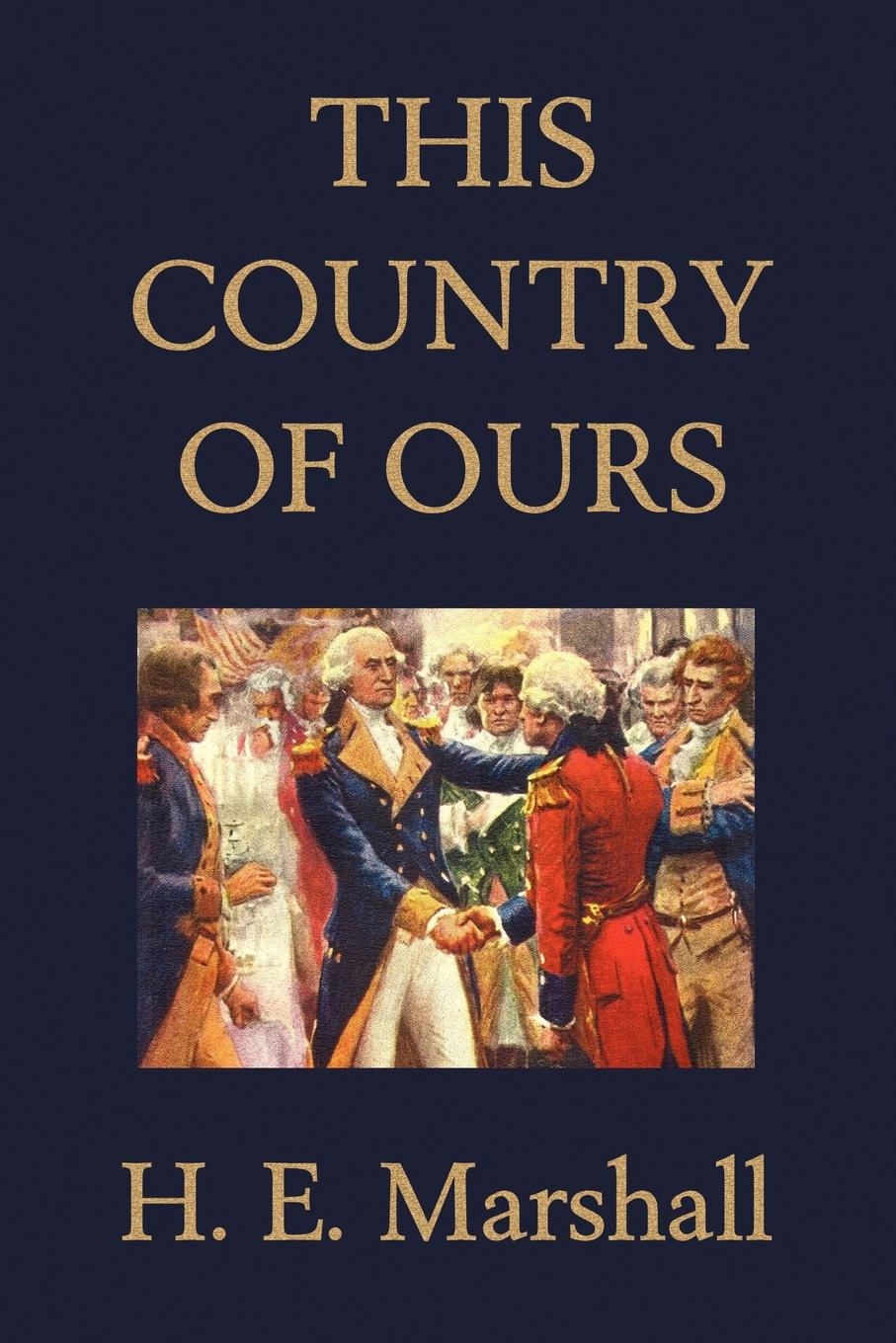 H. E. Marshall This Country of Ours simon winchester the men who united the states the amazing stories of the explorers inventors and mavericks who made america