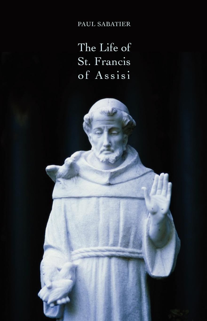 Paul Sabatier The Life of St. Francis of Assisi the secrets of francis of assisi