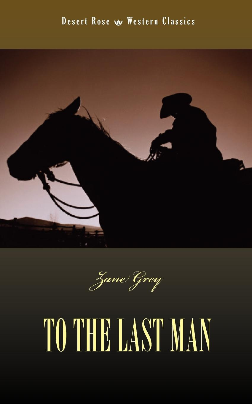 Zane Grey To the Last Man the stranger in the woods the extraordinary story of the last true hermit