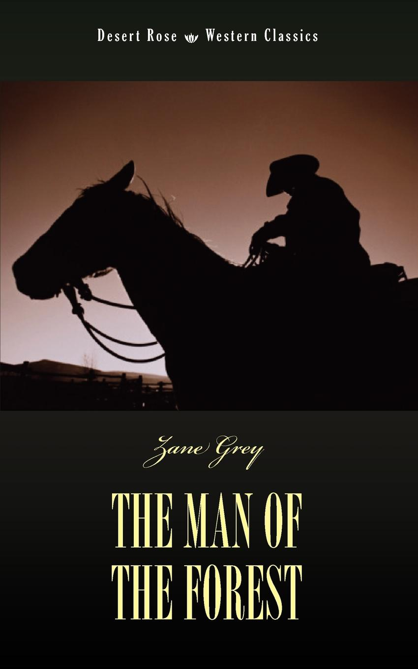 Zane Grey The Man of the Forest коллектив авторов the man of feeling or the gentleman s musical repository