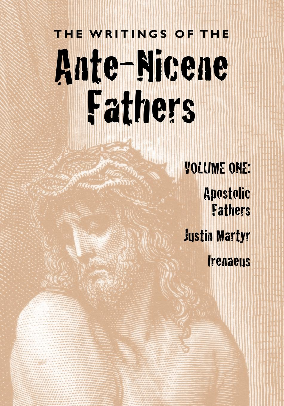 The Writings of the Ante-Nicene Fathers, Volume One alexander roberts james donaldson the writings of irenaeus