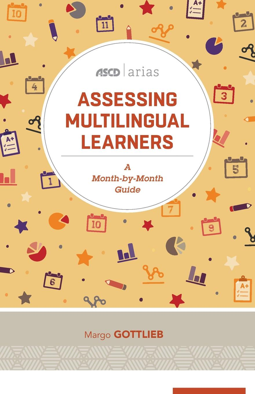 Margo Gottlieb Assessing Multilingual Learners. A Month-By-Month Guide (ASCD Arias) sundar christopher a navigating graduate school and beyond a career guide for graduate students and a must read for every advisor