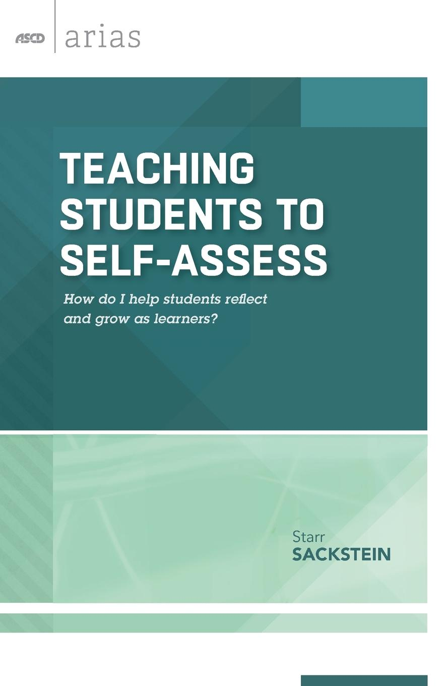 Starr Sackstein Teaching Students to Self-Assess. How Do I Help Students Reflect and Grow as Learners? (ASCD Arias) students assessment