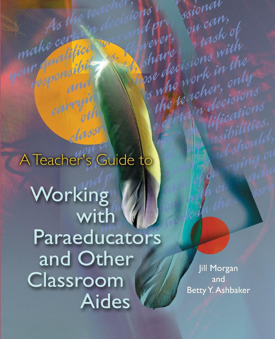 Jill Morgan, Betty Y. Ashbaker A Teacher's Guide to Working with Paraeducators and Other Classroom Aides jill hadfield classroom dynamics