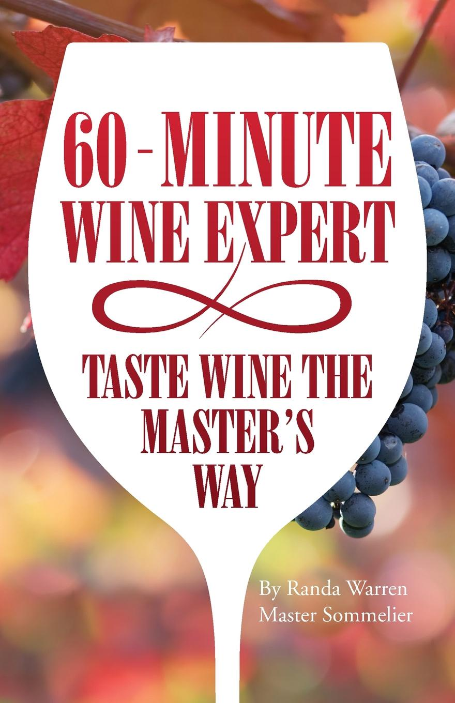 Master Sommelier Randa Warren 60 - Minute Wine Expert. Taste Wine The Master's Way john szabo pairing food and wine for dummies