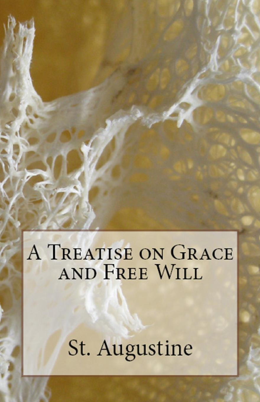 St. Augustine, Peter Holmes A Treatise on Grace and Free Will grace free costly or cheap