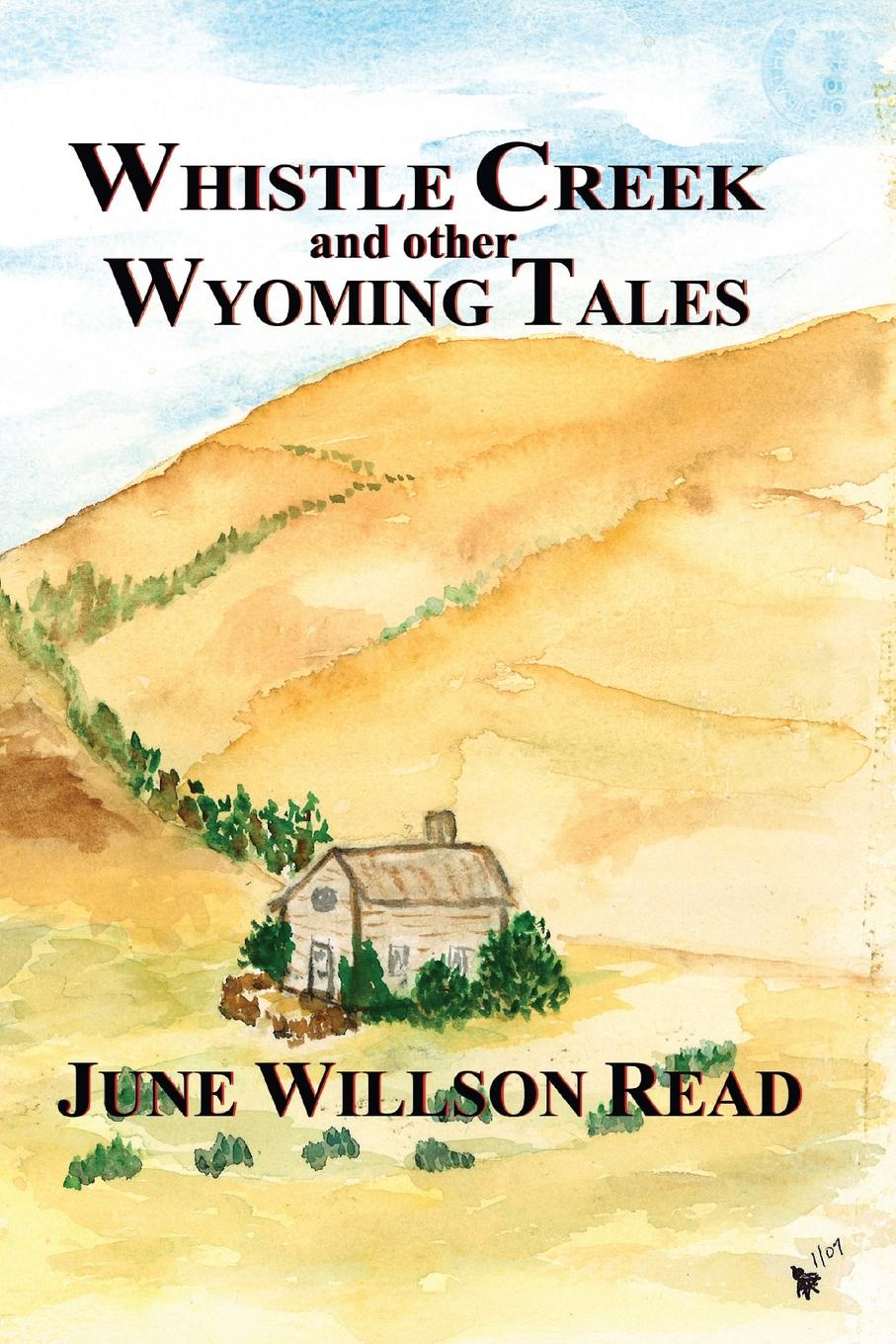 June Willson Read Whistle Creek and Other Wyoming Tales belkis m marte my childhood memories