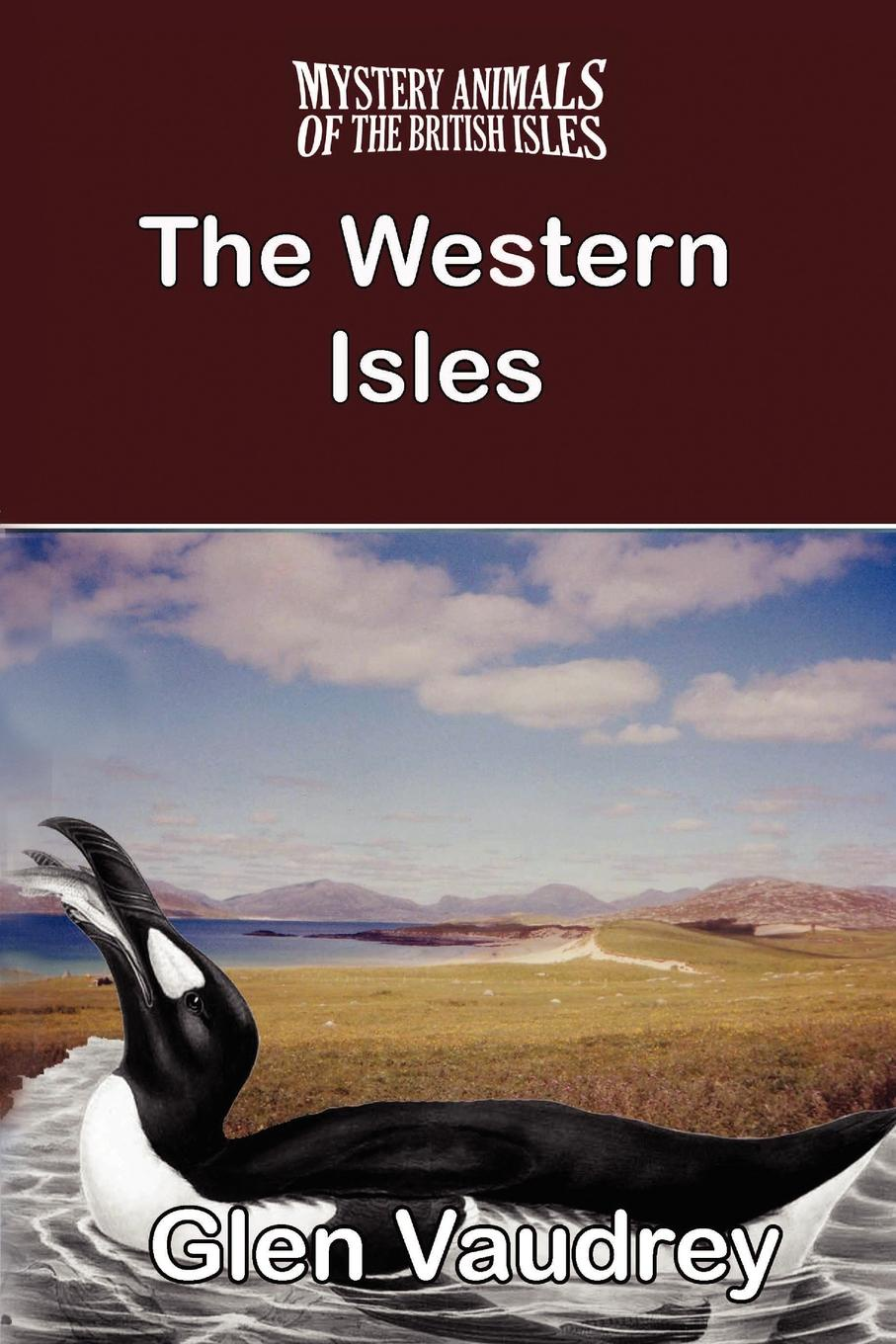 Glen Vaudrey THE MYSTERY ANIMALS OF THE BRITISH ISLES. The Western Isles the british isles cd