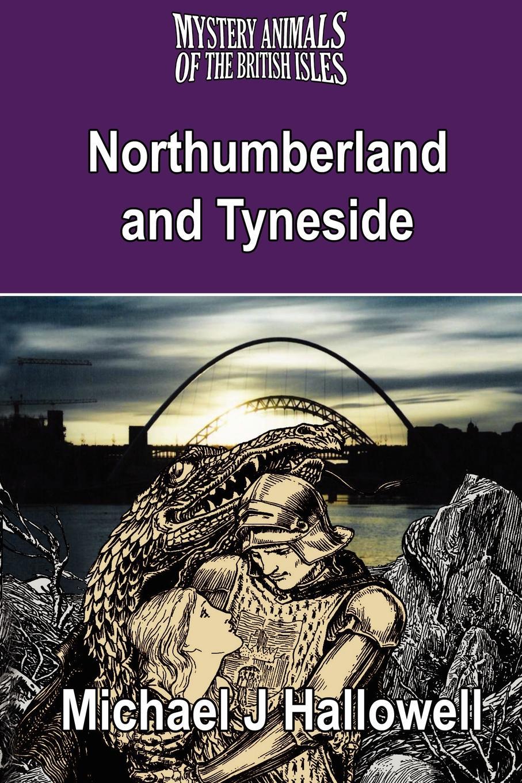 Michael J. Hallowell The Mystery Animals of the British Isles. Northumberland and Tyneside стоимость