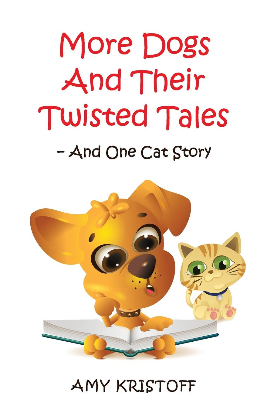 Amy Kristoff More Dogs and Their Twisted Tales--and One Cat Story rachel redhead hannah judy twisted tales