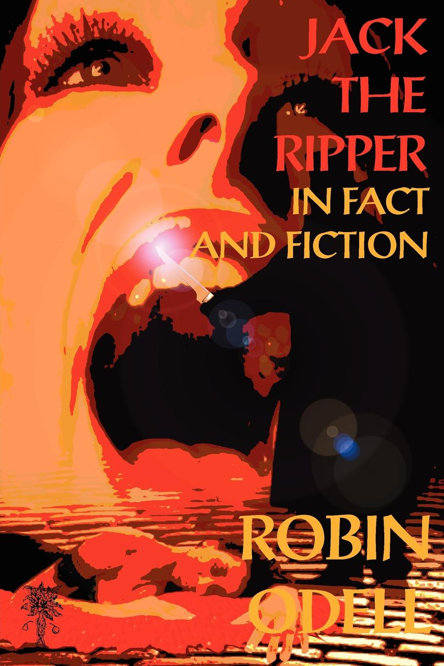 Robin Odell Jack the Ripper in Fact and Fiction