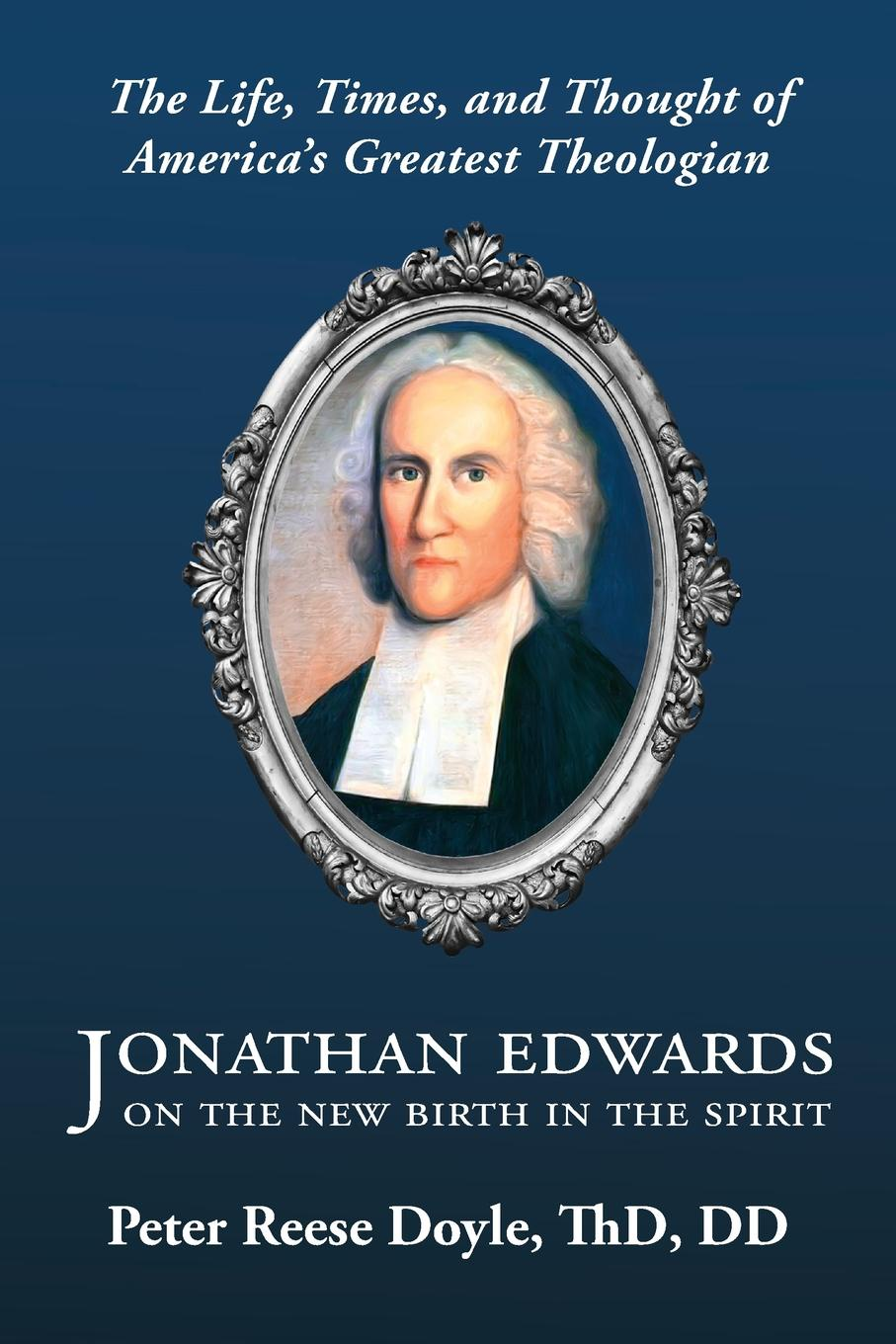 Peter Reese Doyle Jonathan Edwards on the New Birth in the Spirit. An Introduction to the Life, Times, and Thought of America's Greatest Theologian colleen e edwards tithes and offerings an act of love