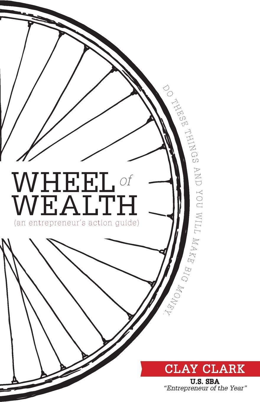 Фото - Clay Clark The Wheel of Wealth - An Entrepreneur's Action Guide marc kielburger take action a guide to active citizenship