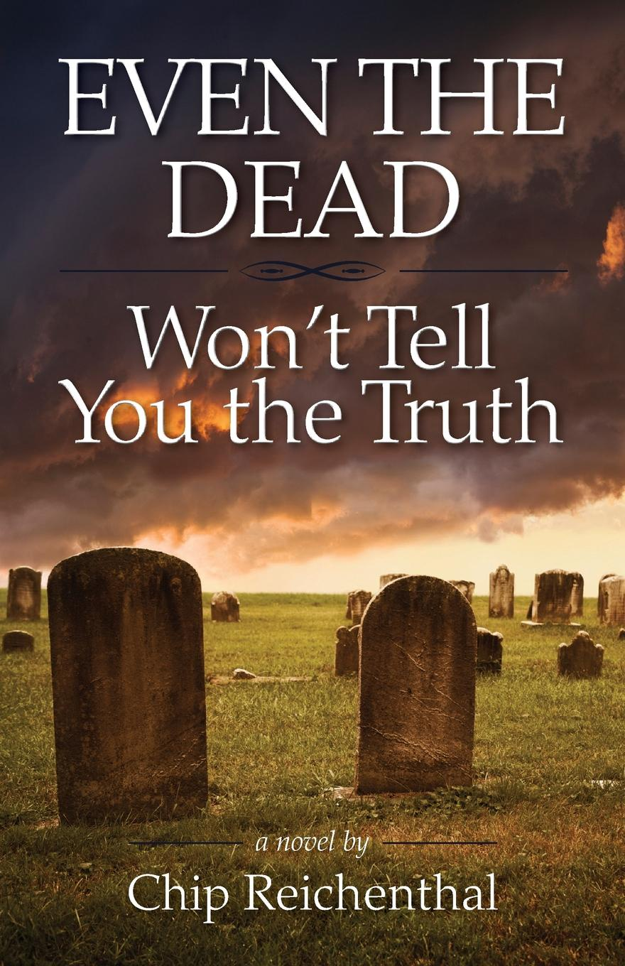 Chip Reichenthal Even the Dead Won't Tell You the Truth as lie the dead
