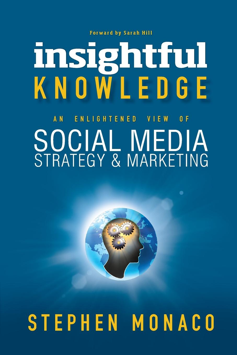 STEPHEN MONACO INSIGHTFUL KNOWLEDGE. AN ENLIGHTENED VIEW OF SOCIAL MEDIA STRATEGY & MARKETING lon safko the social media bible tactics tools and strategies for business success