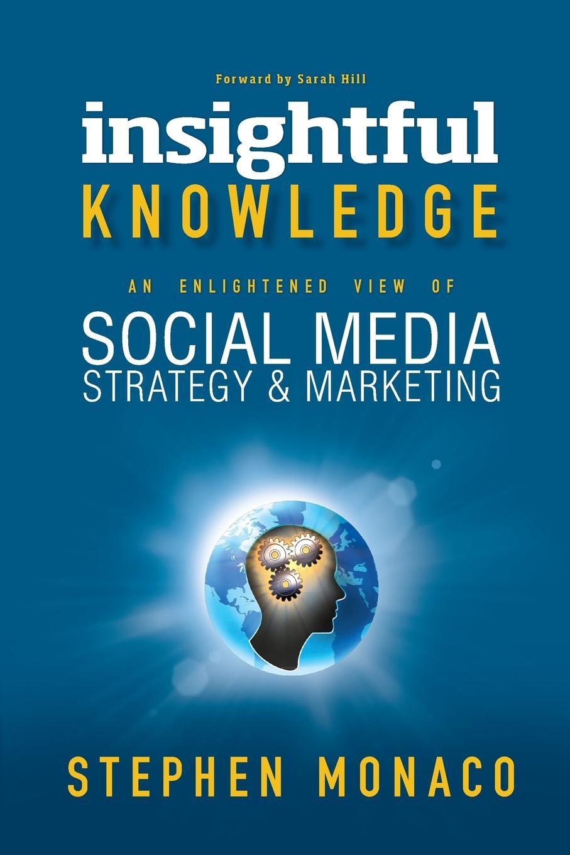 STEPHEN MONACO INSIGHTFUL KNOWLEDGE. AN ENLIGHTENED VIEW OF SOCIAL MEDIA STRATEGY & MARKETING jan zimmerman social media marketing all in one for dummies