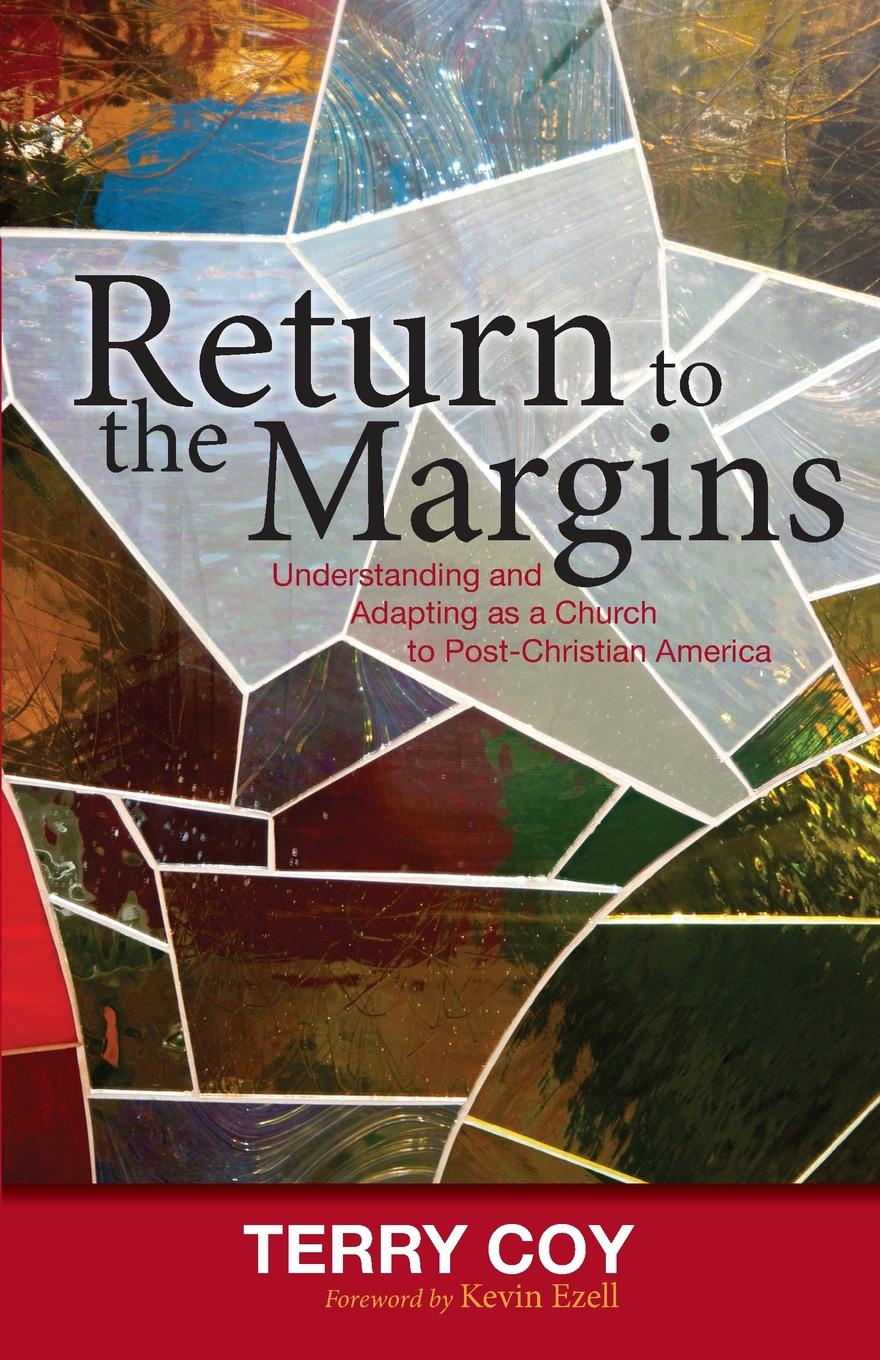 Terry Coy Return to the Margins. Understanding and Adapting as a Church to Post-Christian America efrem smith the post black and post white church becoming the beloved community in a multi ethnic world