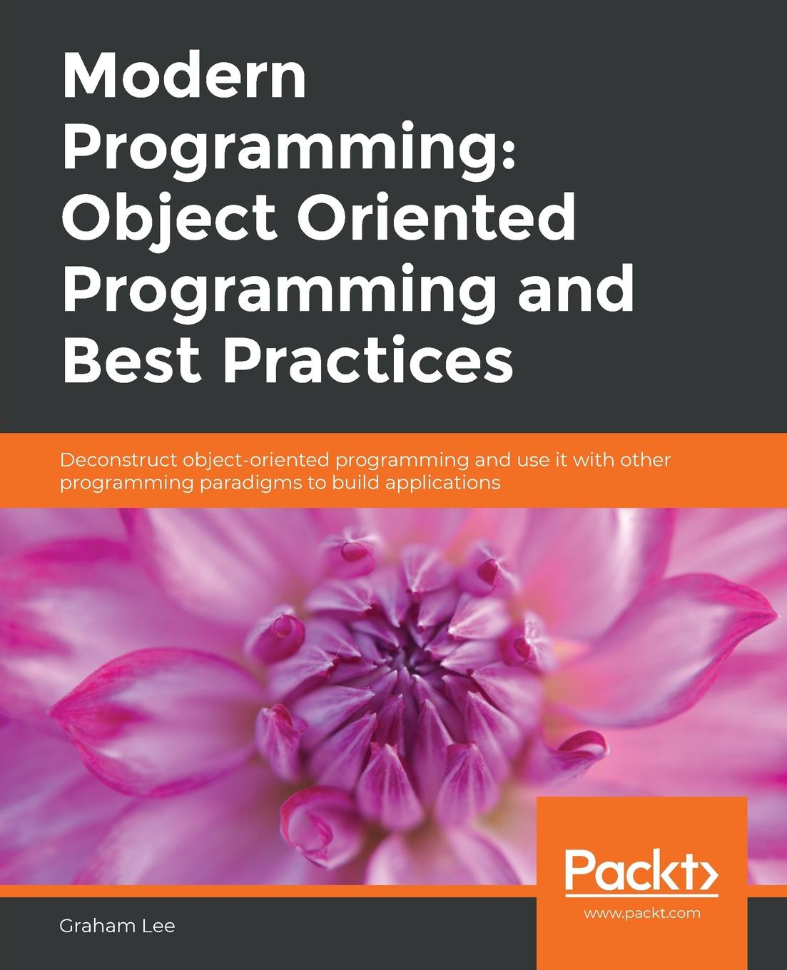 Graham Lee Modern Programming. Object Oriented Programming and Best Practices christian gross foundations of object oriented programming using net 2 0 patterns