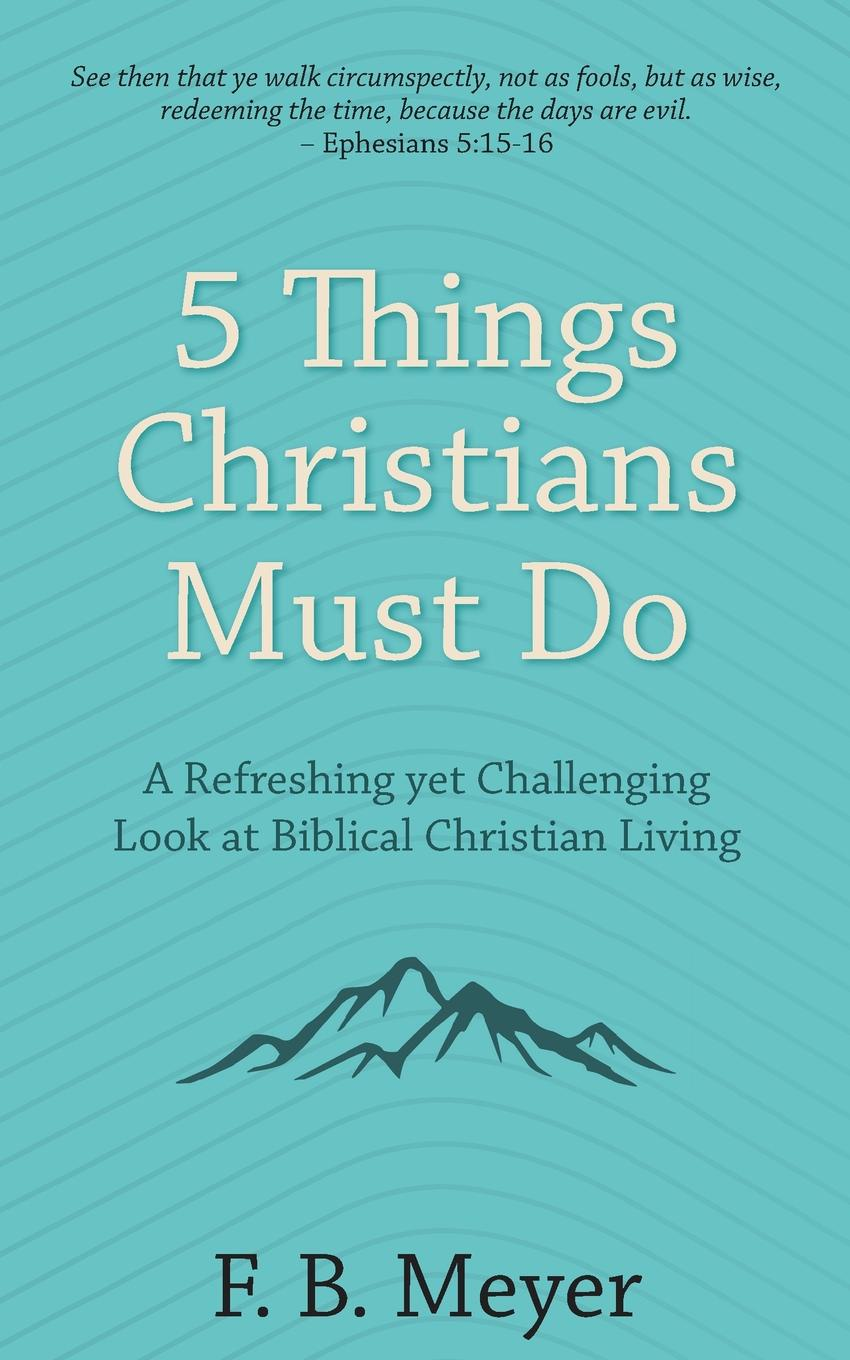 F. B. Meyer 5 Things Christians Must Do. A Refreshing yet Challenging Look at Biblical Christian Living meyer s the short second life of bree tanner